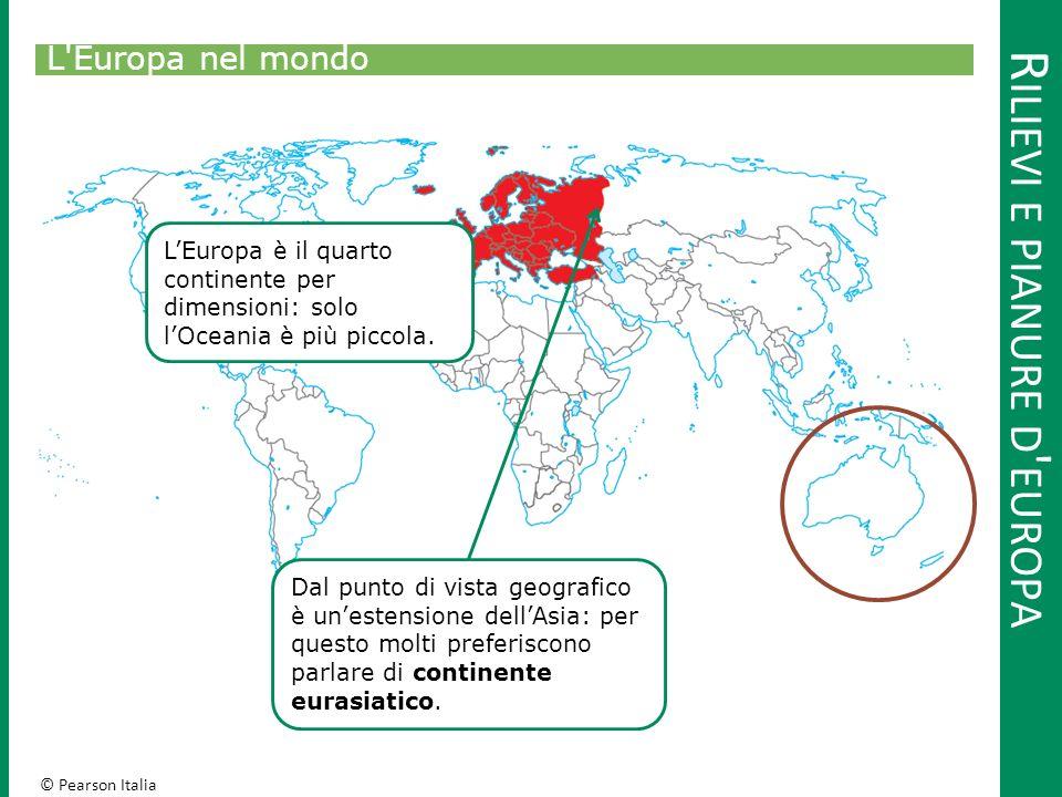 © Pearson Italia R ILIEVI E PIANURE D EUROPA Pianure d Italia La maggior parte delle pianure italiane è di origine alluvionale, formata cioè dai detriti montani trascinati a valle dalle acque dei fiumi.
