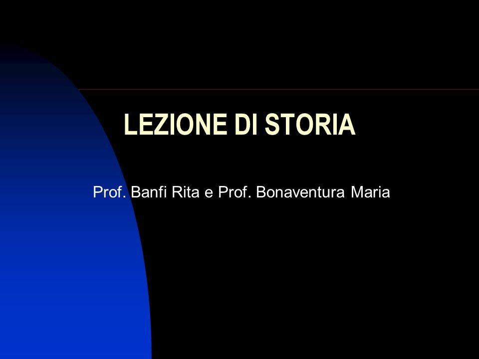 LEZIONE DI STORIA Prof. Banfi Rita e Prof. Bonaventura Maria