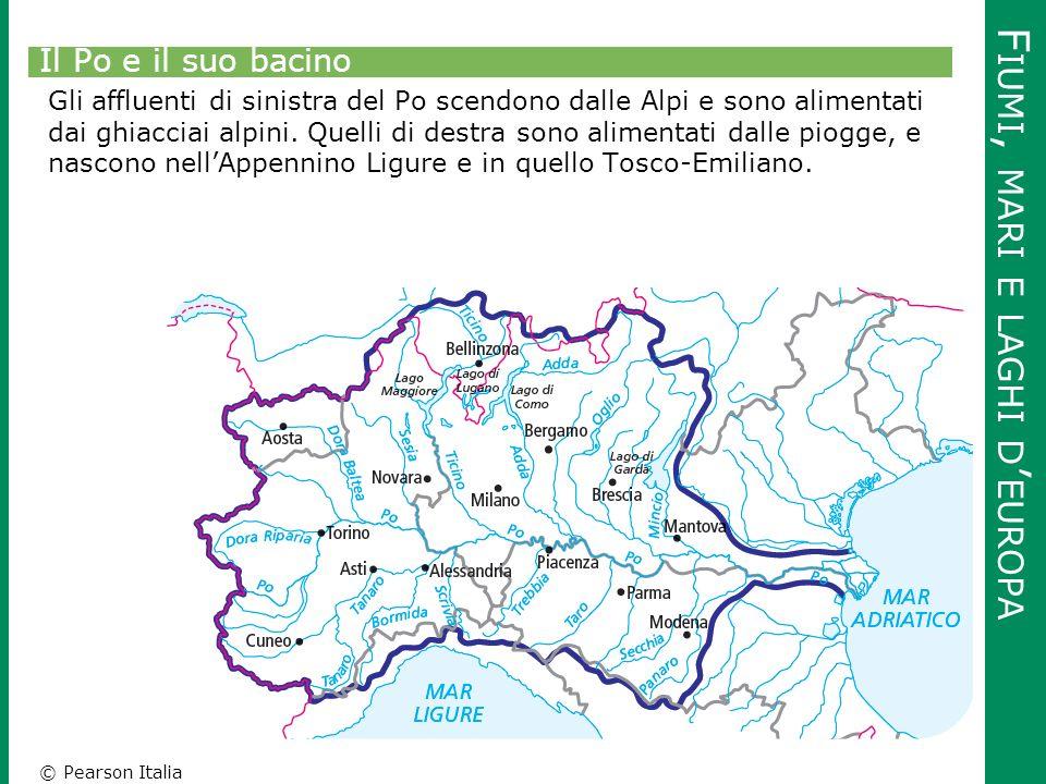 © Pearson Italia F IUMI, MARI E LAGHI D ' EUROPA Il Po e il suo bacino Gli affluenti di sinistra del Po scendono dalle Alpi e sono alimentati dai ghia