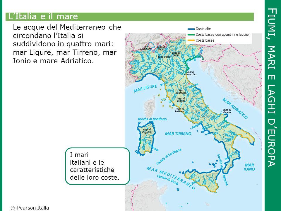 © Pearson Italia F IUMI, MARI E LAGHI D ' EUROPA L'Italia e il mare Le acque del Mediterraneo che circondano l'Italia si suddividono in quattro mari: