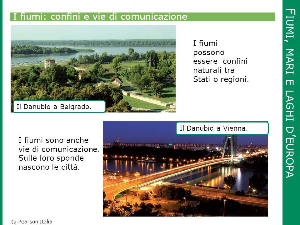 © Pearson Italia F IUMI, MARI E LAGHI D ' EUROPA I fiumi: confini e vie di comunicazione I fiumi possono essere confini naturali tra Stati o regioni.