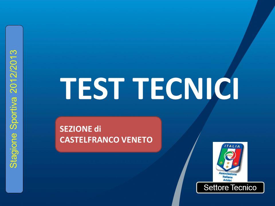 TEST TECNICI Settore Tecnico Stagione Sportiva 2012/2013 SEZIONE di CASTELFRANCO VENETO