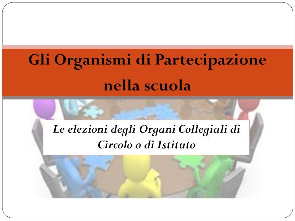 Le elezioni degli Organi Collegiali di Circolo o di Istituto Gli Organismi di Partecipazione nella scuola