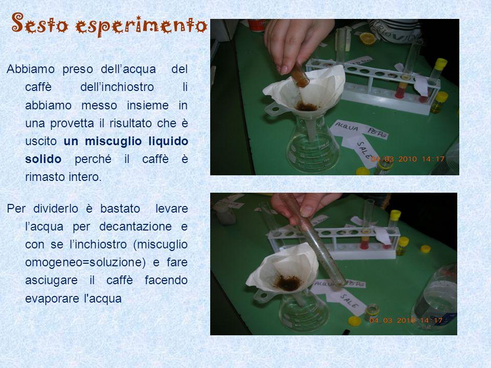 Sesto esperimento Abbiamo preso dell'acqua del caffè dell'inchiostro li abbiamo messo insieme in una provetta il risultato che è uscito un miscuglio l