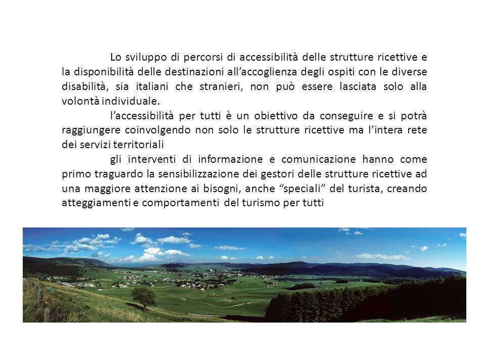 Lo sviluppo di percorsi di accessibilità delle strutture ricettive e la disponibilità delle destinazioni all'accoglienza degli ospiti con le diverse disabilità, sia italiani che stranieri, non può essere lasciata solo alla volontà individuale.