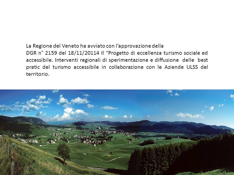 La Regione del Veneto ha avviato con l'approvazione della DGR n° 2159 del 18/11/20114 Il Progetto di eccellenza turismo sociale ed accessibile.