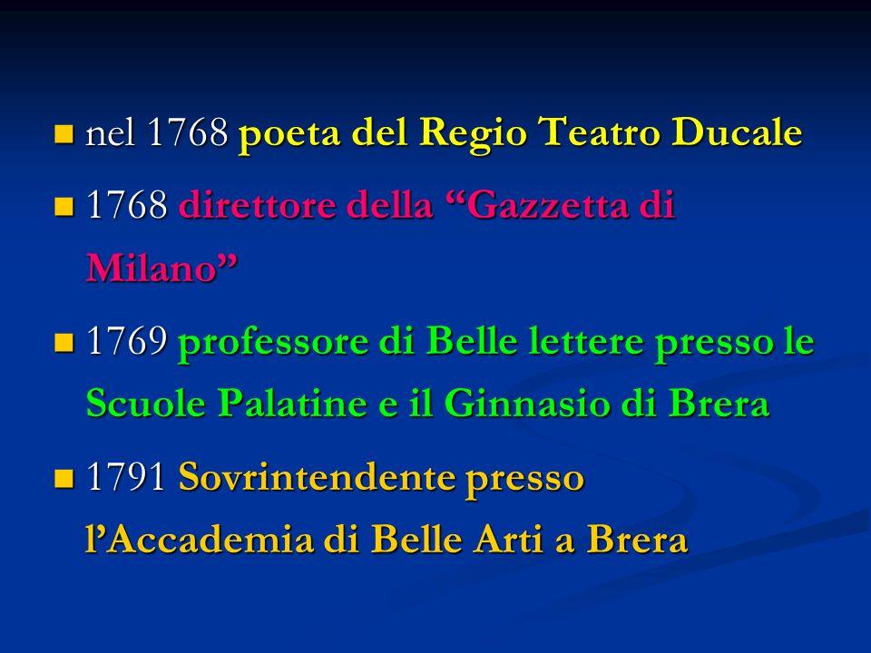 nel 1768 poeta del Regio Teatro Ducale nel 1768 poeta del Regio Teatro Ducale 1768 direttore della Gazzetta di Milano 1768 direttore della Gazzetta di Milano 1769 professore di Belle lettere presso le Scuole Palatine e il Ginnasio di Brera 1769 professore di Belle lettere presso le Scuole Palatine e il Ginnasio di Brera 1791 Sovrintendente presso l'Accademia di Belle Arti a Brera 1791 Sovrintendente presso l'Accademia di Belle Arti a Brera