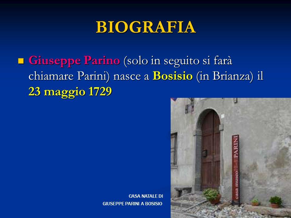 BIOGRAFIA Giuseppe Parino (solo in seguito si farà chiamare Parini) nasce a Bosisio (in Brianza) il 23 maggio 1729 Giuseppe Parino (solo in seguito si farà chiamare Parini) nasce a Bosisio (in Brianza) il 23 maggio 1729 CASA NATALE DI GIUSEPPE PARINI A BOSISIO