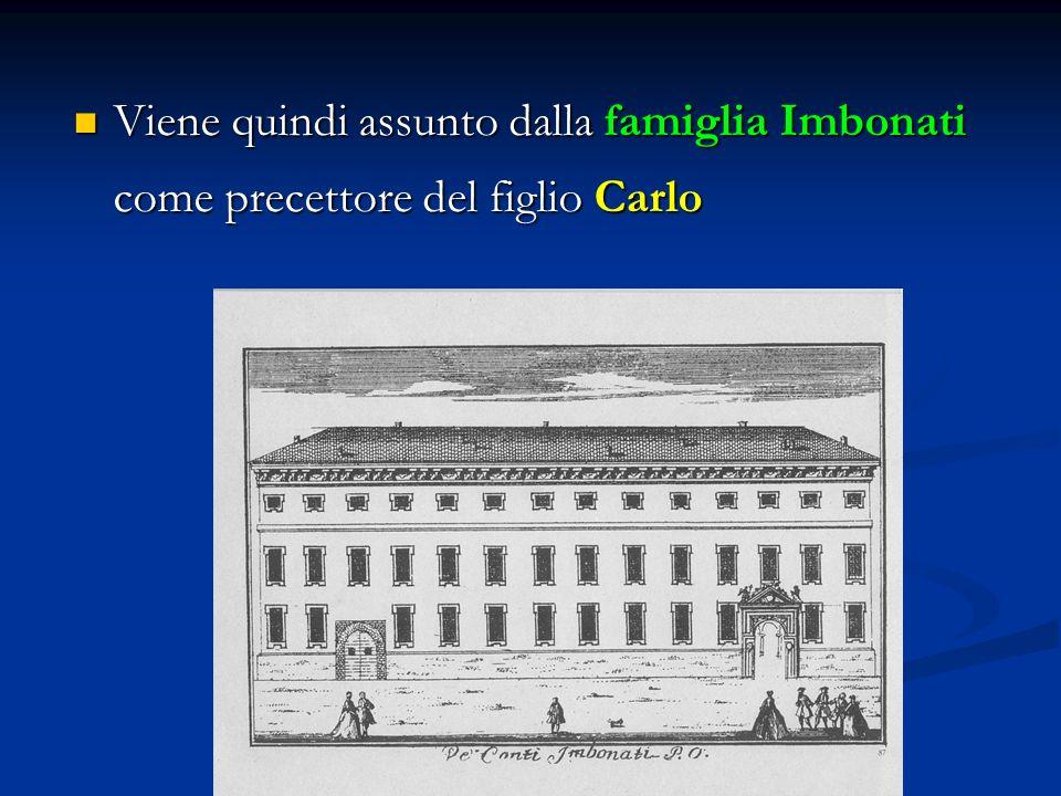 Viene quindi assunto dalla famiglia Imbonati come precettore del figlio Carlo Viene quindi assunto dalla famiglia Imbonati come precettore del figlio Carlo