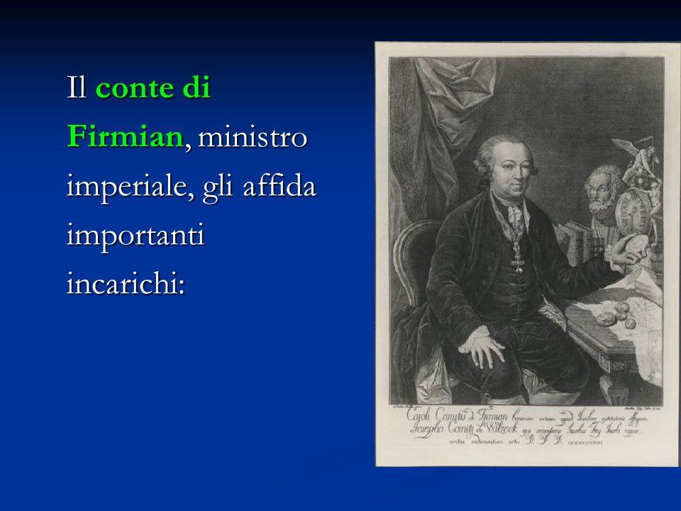 Il conte di Firmian, ministro imperiale, gli affida importanti incarichi: