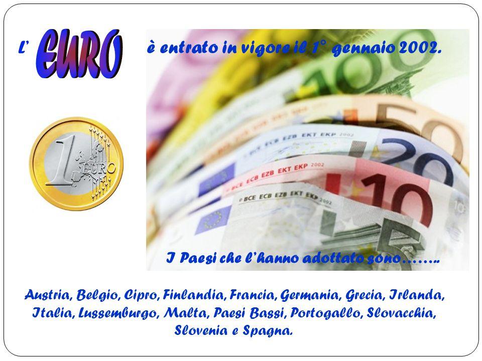 17 è entrato in vigore il 1° gennaio 2002. I Paesi che l'hanno adottato sono…….. Austria, Belgio, Cipro, Finlandia, Francia, Germania, Grecia, Irlanda