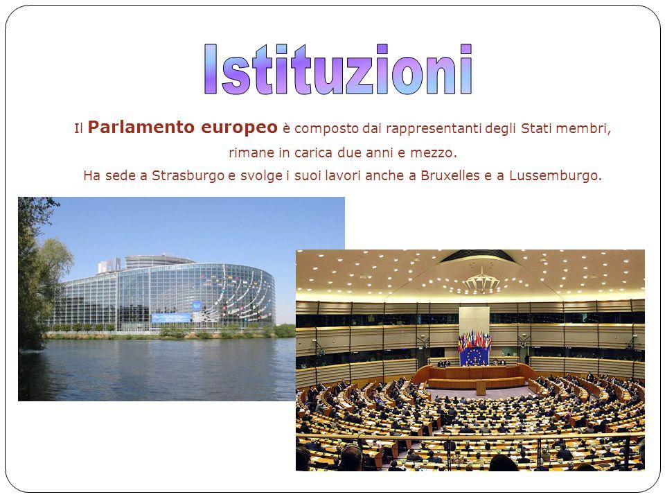 8 Il Parlamento europeo è composto dai rappresentanti degli Stati membri, rimane in carica due anni e mezzo. Ha sede a Strasburgo e svolge i suoi lavo