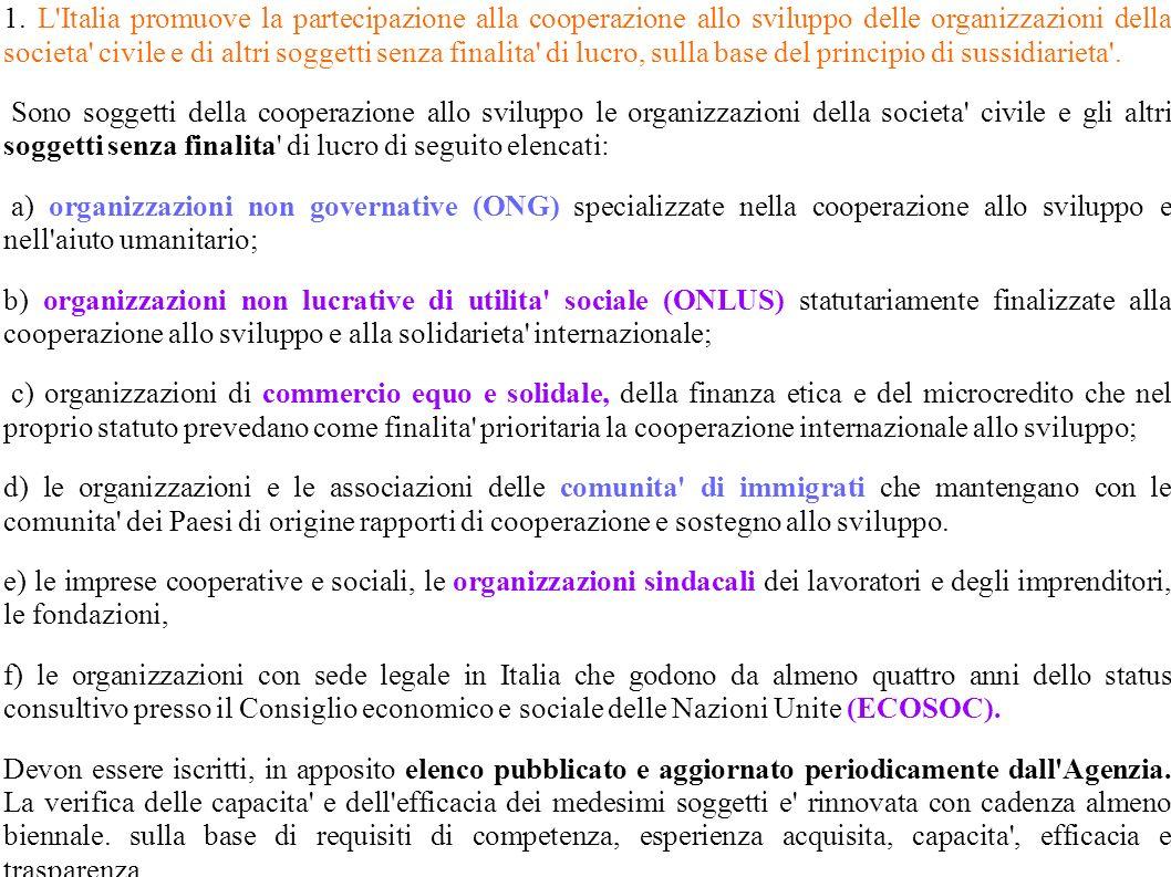 1. L'Italia promuove la partecipazione alla cooperazione allo sviluppo delle organizzazioni della societa' civile e di altri soggetti senza finalita'