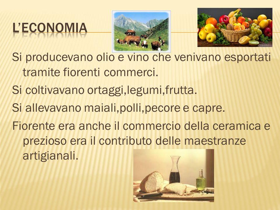 Si producevano olio e vino che venivano esportati tramite fiorenti commerci.