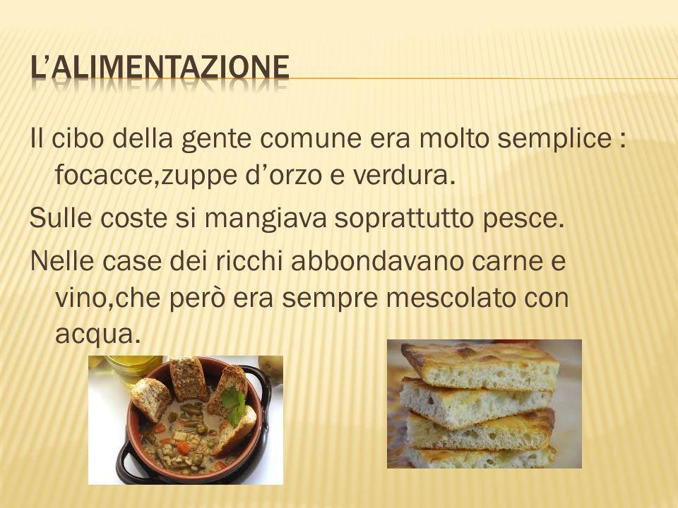 Il cibo della gente comune era molto semplice : focacce,zuppe d'orzo e verdura.