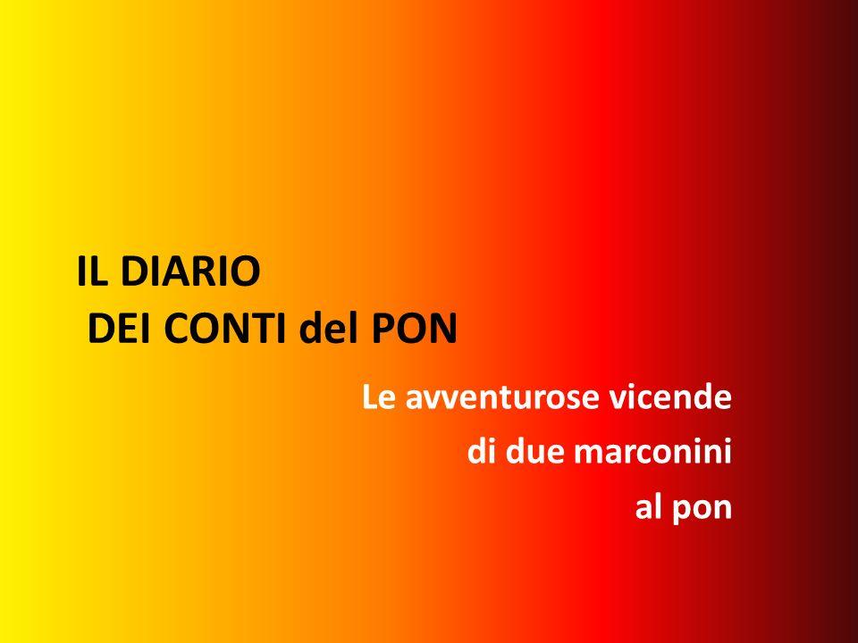 IL DIARIO DEI CONTI del PON Le avventurose vicende di due marconini al pon