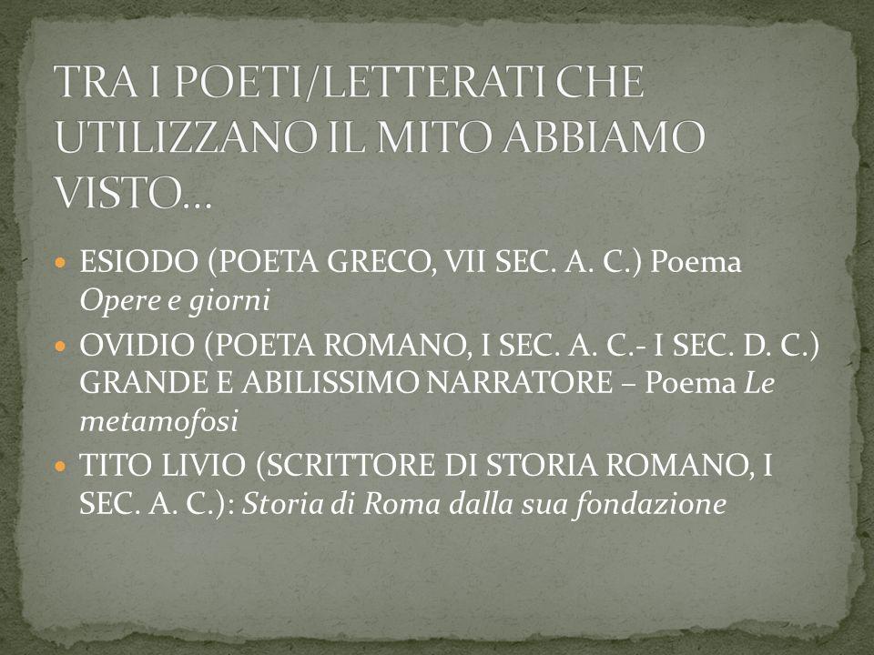 ESIODO (POETA GRECO, VII SEC. A. C.) Poema Opere e giorni OVIDIO (POETA ROMANO, I SEC.