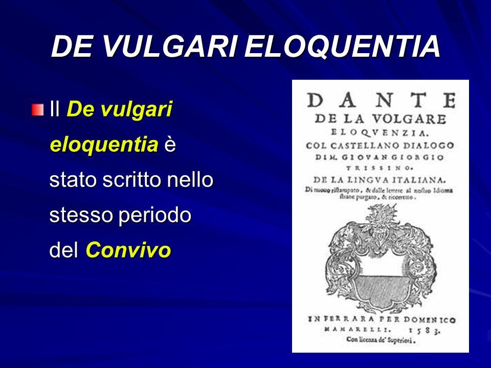 DE VULGARI ELOQUENTIA Il De vulgari eloquentia è stato scritto nello stesso periodo del Convivo