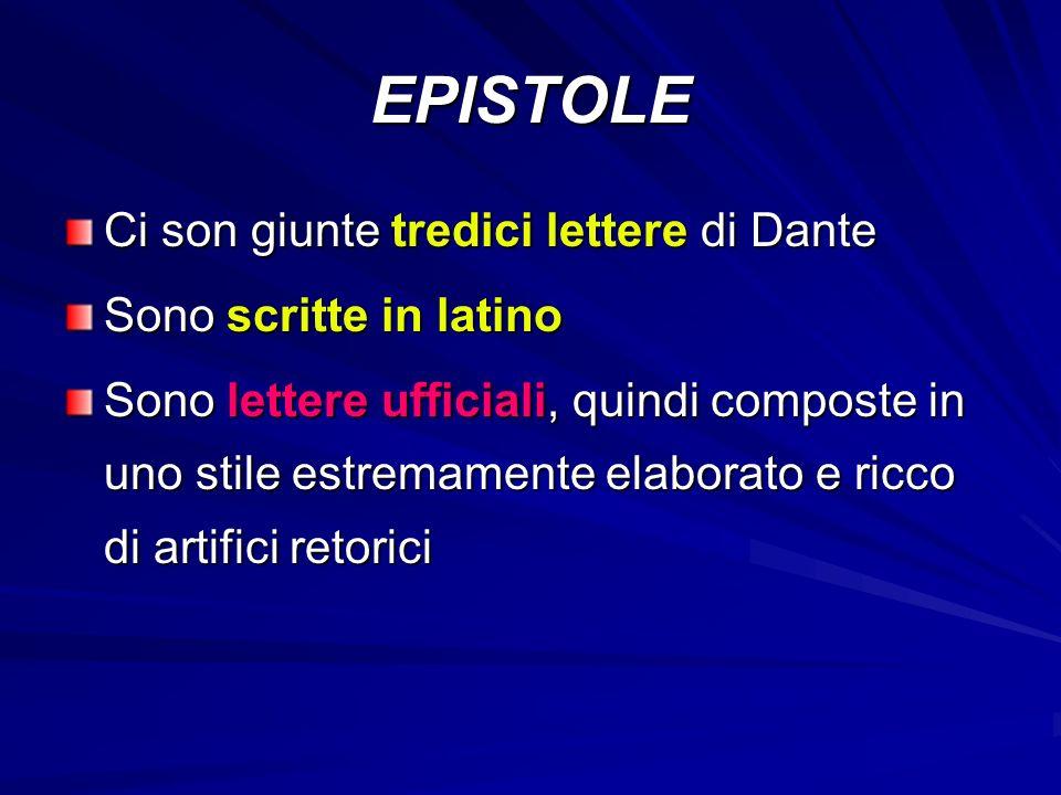 EPISTOLE Ci son giunte tredici lettere di Dante Sono scritte in latino Sono lettere ufficiali, quindi composte in uno stile estremamente elaborato e ricco di artifici retorici