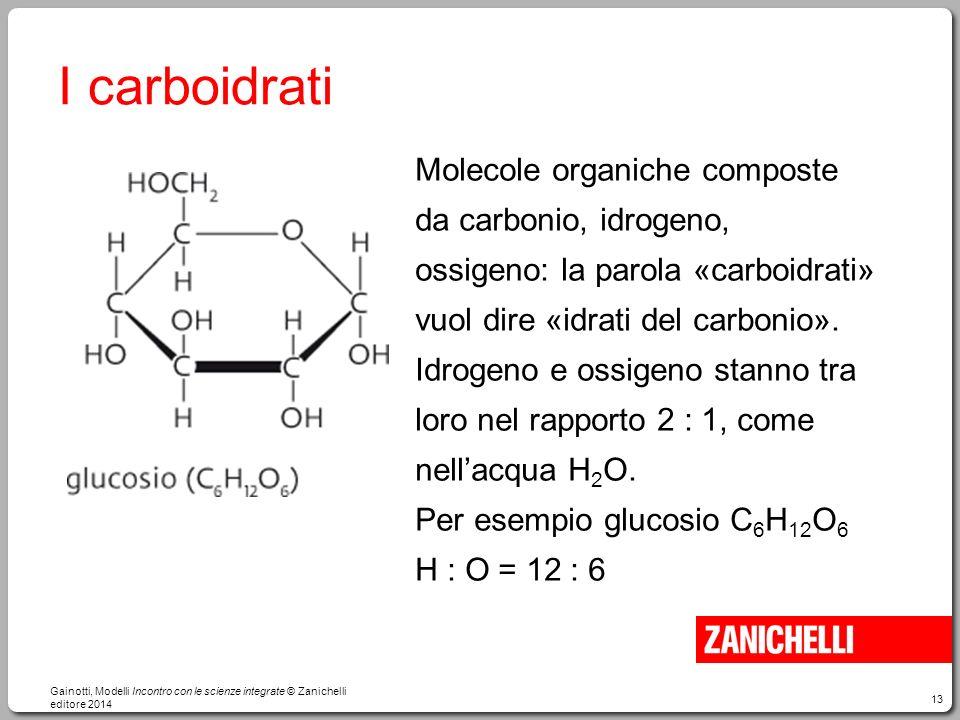 13 I carboidrati Molecole organiche composte da carbonio, idrogeno, ossigeno: la parola «carboidrati» vuol dire «idrati del carbonio». Idrogeno e ossi