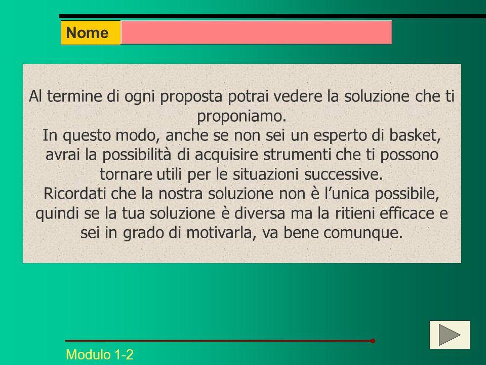 Modulo 1-2 Nome Al termine di ogni proposta potrai vedere la soluzione che ti proponiamo.