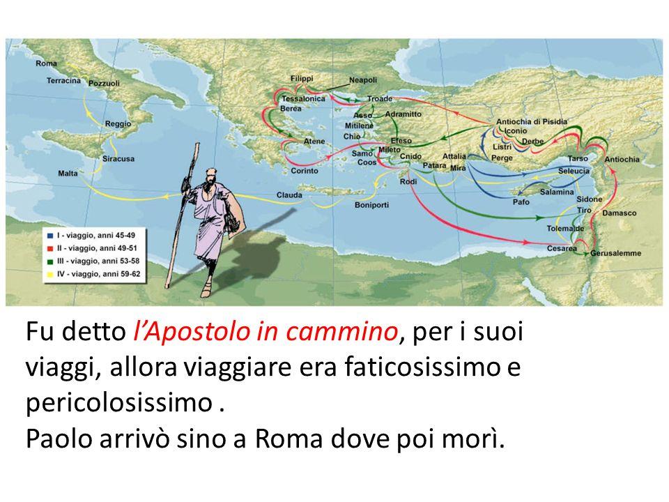 Fu detto l'Apostolo in cammino, per i suoi viaggi, allora viaggiare era faticosissimo e pericolosissimo.