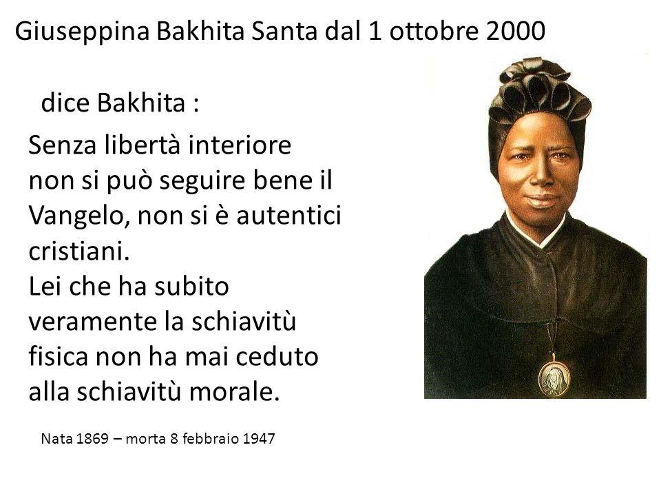 Giuseppina Bakhita Santa dal 1 ottobre 2000 Senza libertà interiore non si può seguire bene il Vangelo, non si è autentici cristiani.