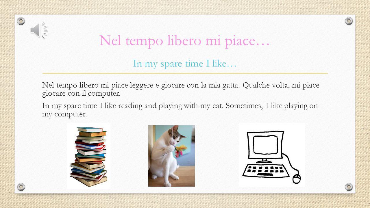 Nel tempo libero mi piace… Nel tempo libero mi piace leggere e giocare con la mia gatta.