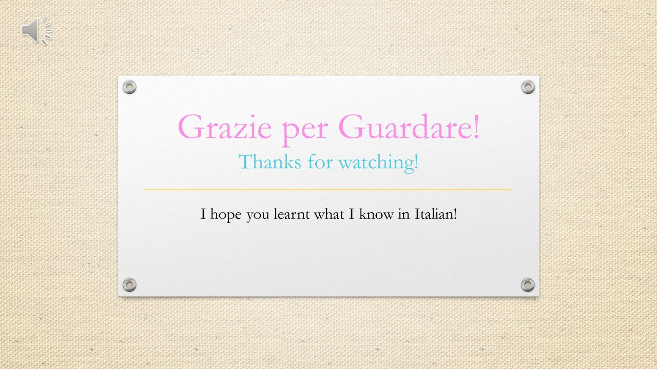 Grazie per Guardare! Thanks for watching! I hope you learnt what I know in Italian!