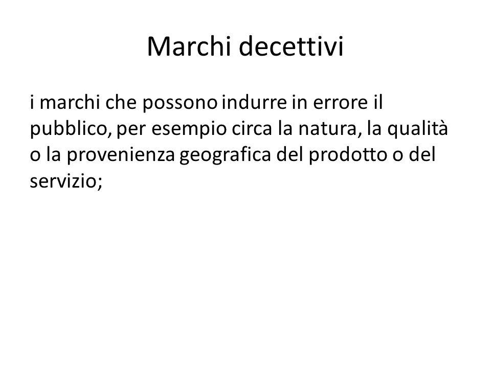 Marchi decettivi i marchi che possono indurre in errore il pubblico, per esempio circa la natura, la qualità o la provenienza geografica del prodotto o del servizio;