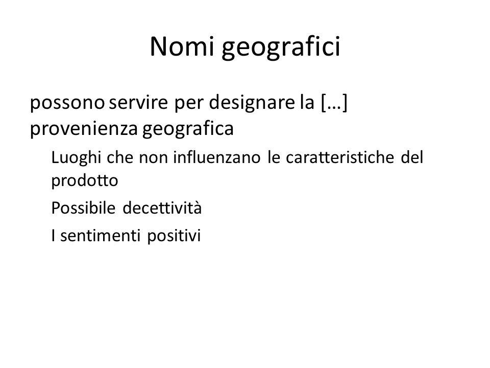 Nomi geografici possono servire per designare la […] provenienza geografica Luoghi che non influenzano le caratteristiche del prodotto Possibile decettività I sentimenti positivi
