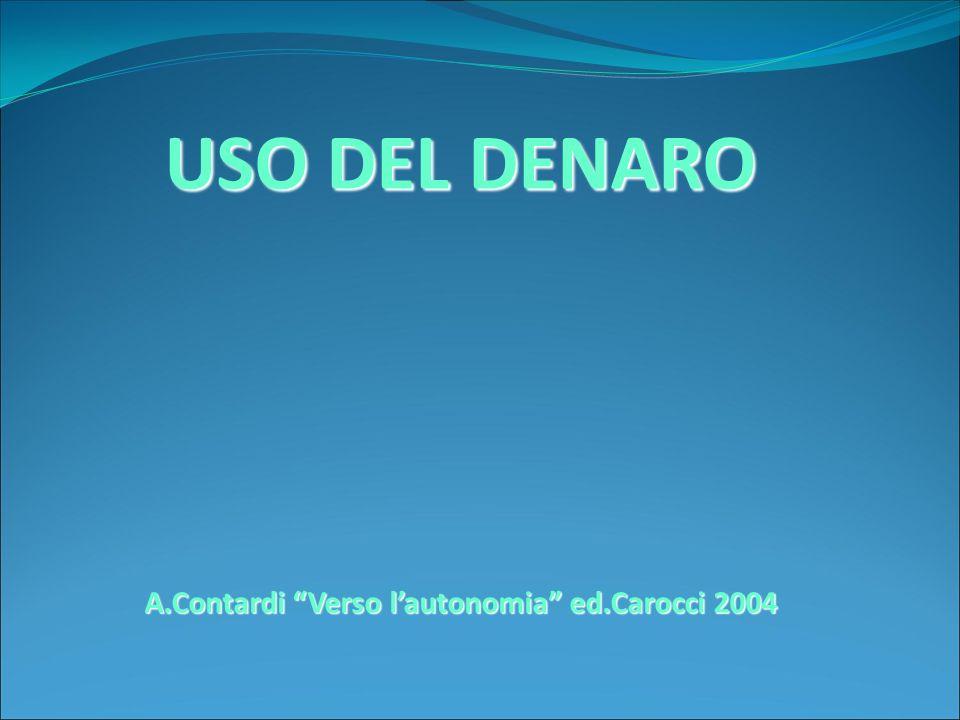 USO DEL DENARO A.Contardi Verso l'autonomia ed.Carocci 2004