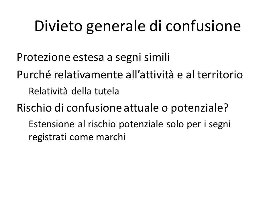 Divieto generale di confusione Protezione estesa a segni simili Purché relativamente all'attività e al territorio Relatività della tutela Rischio di confusione attuale o potenziale.
