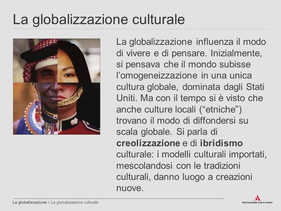 La globalizzazione culturale La globalizzazione > La globalizzazione culturale La globalizzazione influenza il modo di vivere e di pensare.