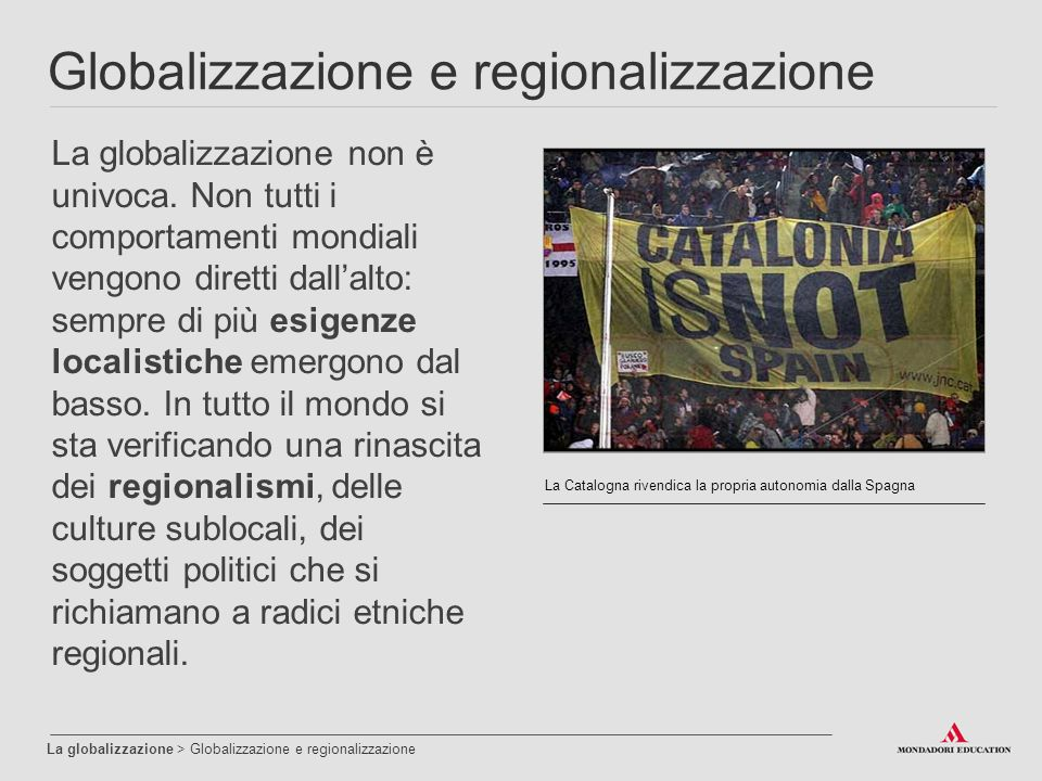 Globalizzazione e regionalizzazione La globalizzazione > Globalizzazione e regionalizzazione La globalizzazione non è univoca.