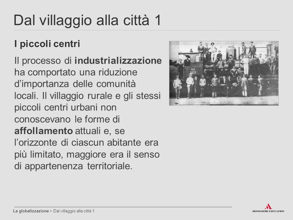 Dal villaggio alla città 2 La globalizzazione > Dal villaggio alla città 2 La grande città La città è un'area geografica a elevata densità abitativa, in cui si concentra per un periodo di tempo duraturo una popolazione vasta ed eterogenea.