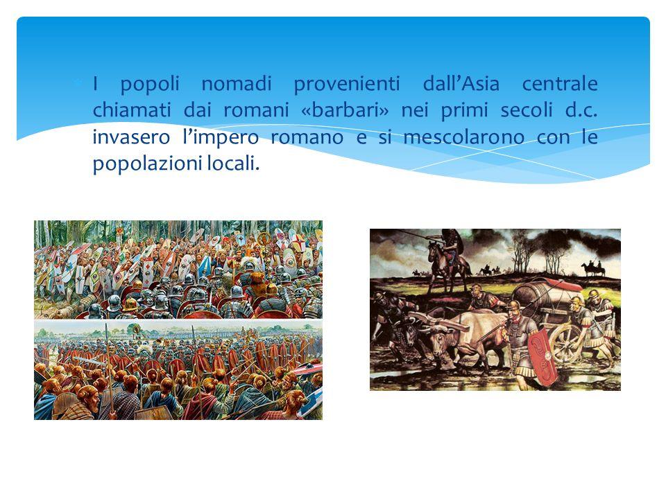  I popoli nomadi provenienti dall'Asia centrale chiamati dai romani «barbari» nei primi secoli d.c. invasero l'impero romano e si mescolarono con le