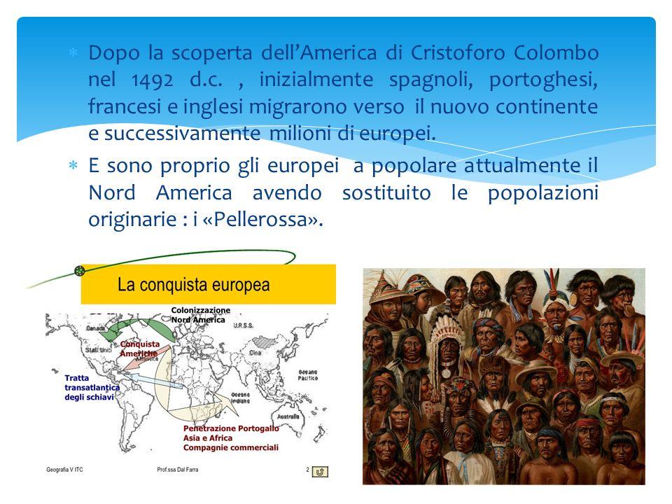  Dopo la scoperta dell'America di Cristoforo Colombo nel 1492 d.c., inizialmente spagnoli, portoghesi, francesi e inglesi migrarono verso il nuovo co