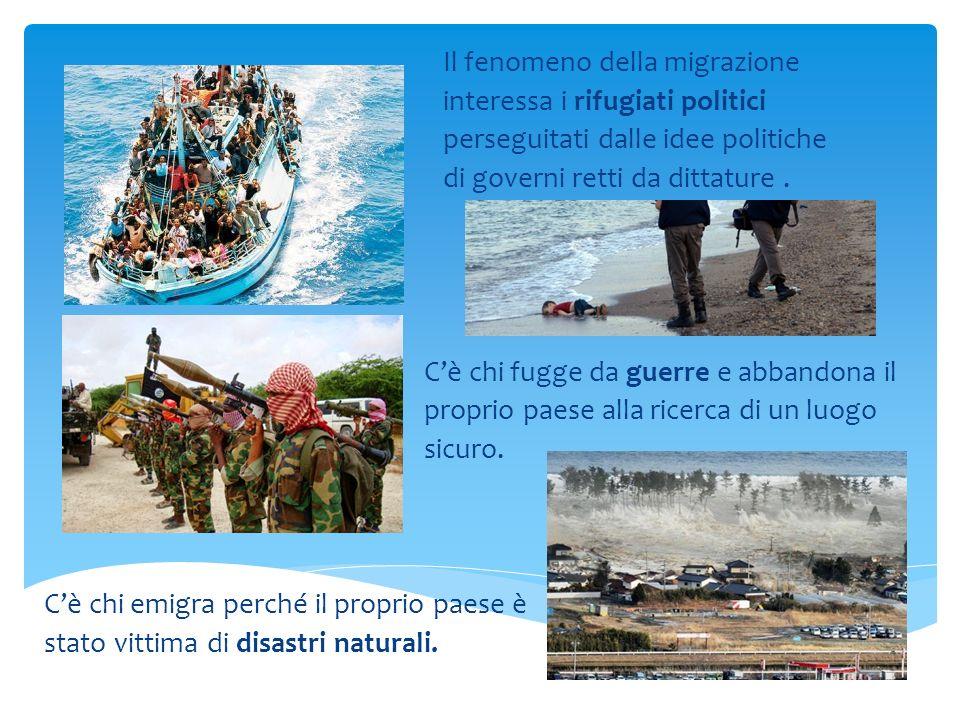 Il fenomeno della migrazione interessa i rifugiati politici perseguitati dalle idee politiche di governi retti da dittature. C'è chi fugge da guerre e