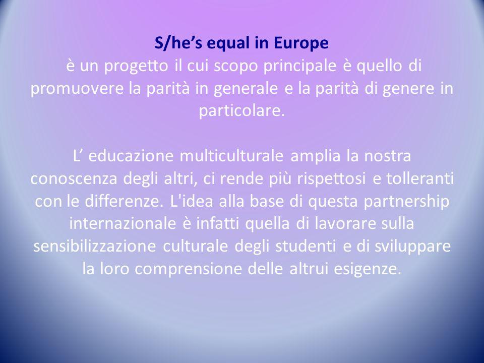 S/he's equal in Europe è un progetto il cui scopo principale è quello di promuovere la parità in generale e la parità di genere in particolare.