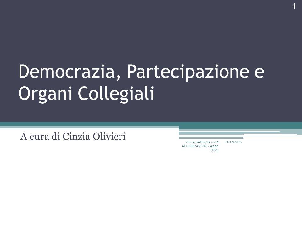 Democrazia, Partecipazione e Organi Collegiali A cura di Cinzia Olivieri 11/12/2015 VILLA SARSINA - Via ALDOBRANDINI - Anzio (RM) 1