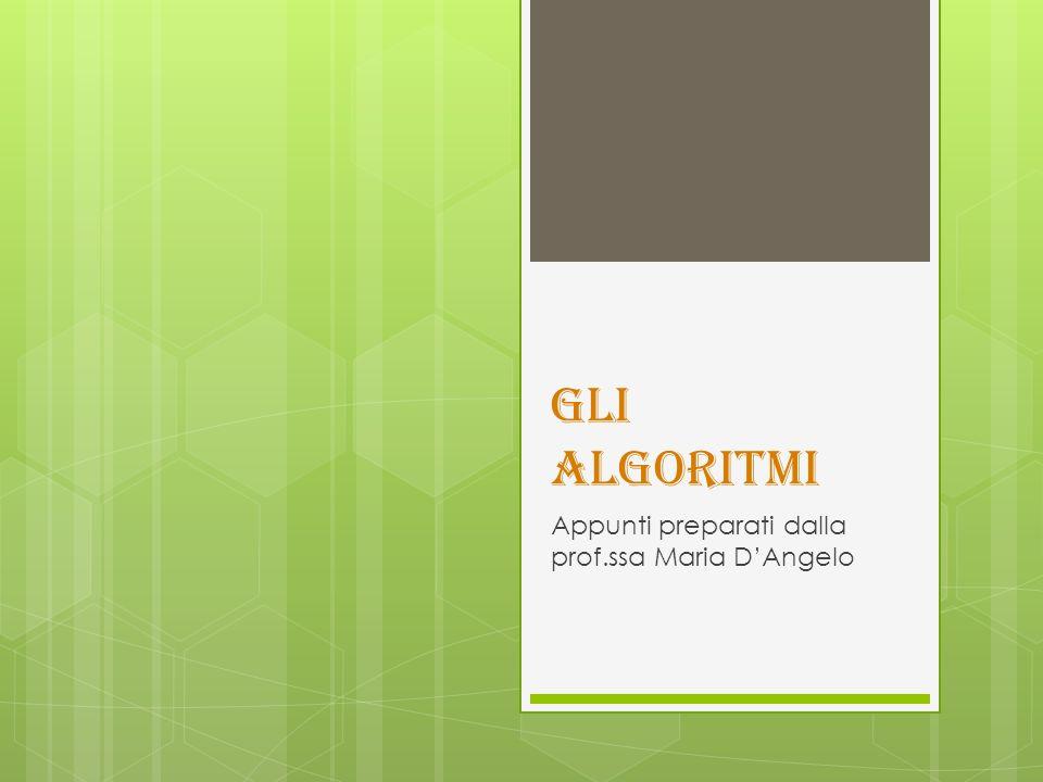 GLI ALGORITMI Appunti preparati dalla prof.ssa Maria D'Angelo