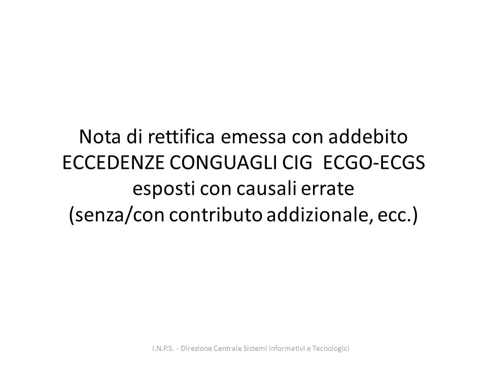 Nota di rettifica emessa con addebito ECCEDENZE CONGUAGLI CIG ECGO-ECGS esposti con causali errate (senza/con contributo addizionale, ecc.) I.N.P.S.
