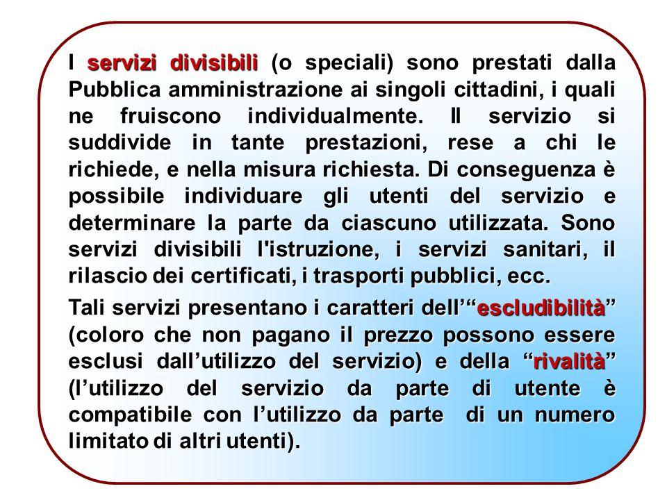 I servizi divisibili (o speciali) sono prestati dalla Pubblica amministrazione ai singoli cittadini, i quali ne fruiscono individualmente.