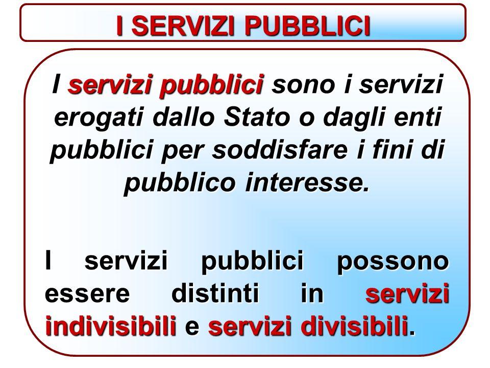 I servizi pubblici sono i servizi erogati dallo Stato o dagli enti pubblici per soddisfare i fini di pubblico interesse.