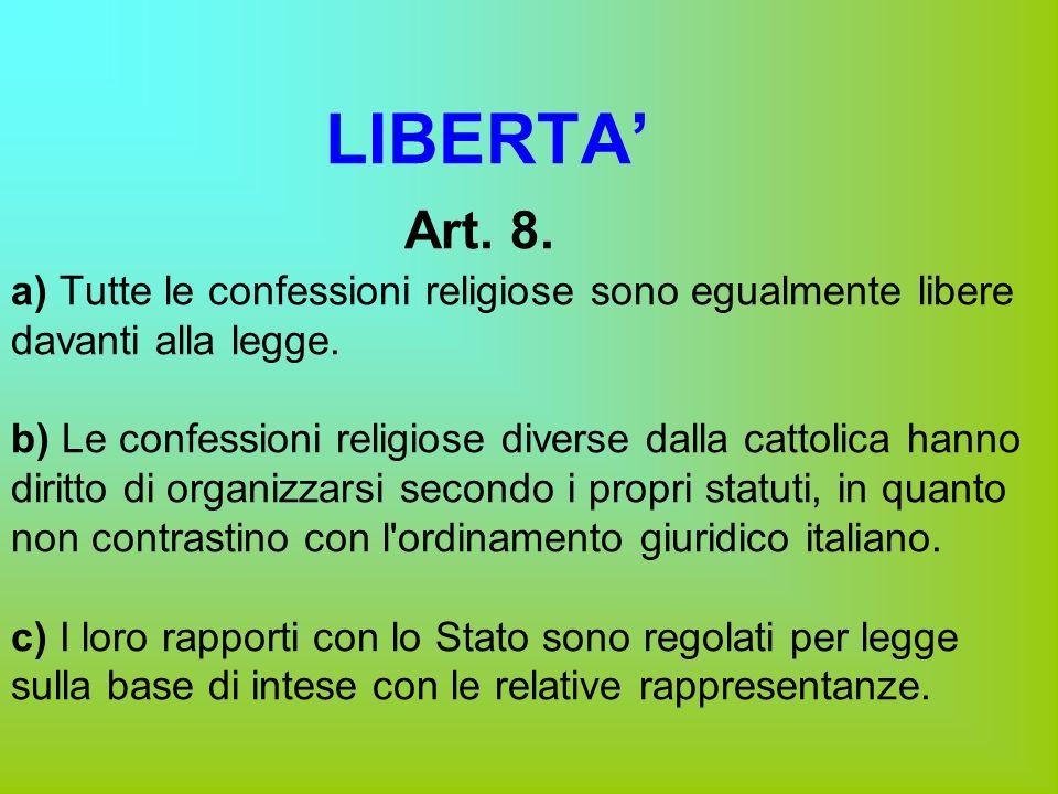 LIBERTA' Art. 8. a) Tutte le confessioni religiose sono egualmente libere davanti alla legge.