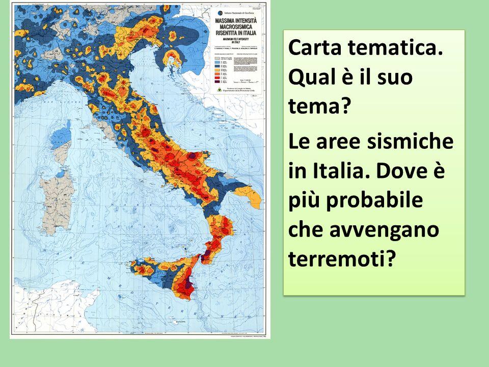 Carta tematica. Qual è il suo tema? Le aree sismiche in Italia. Dove è più probabile che avvengano terremoti? Carta tematica. Qual è il suo tema? Le a