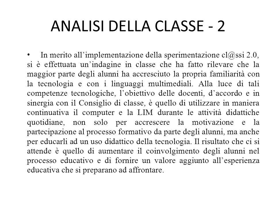 ANALISI DELLA CLASSE - 2 In merito all'implementazione della sperimentazione cl@ssi 2.0, si è effettuata un'indagine in classe che ha fatto rilevare c