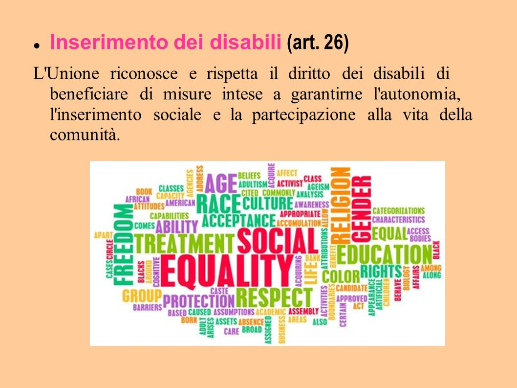 Inserimento dei disabili (art. 26) L'Unione riconosce e rispetta il diritto dei disabili di beneficiare di misure intese a garantirne l'autonomia, l'i