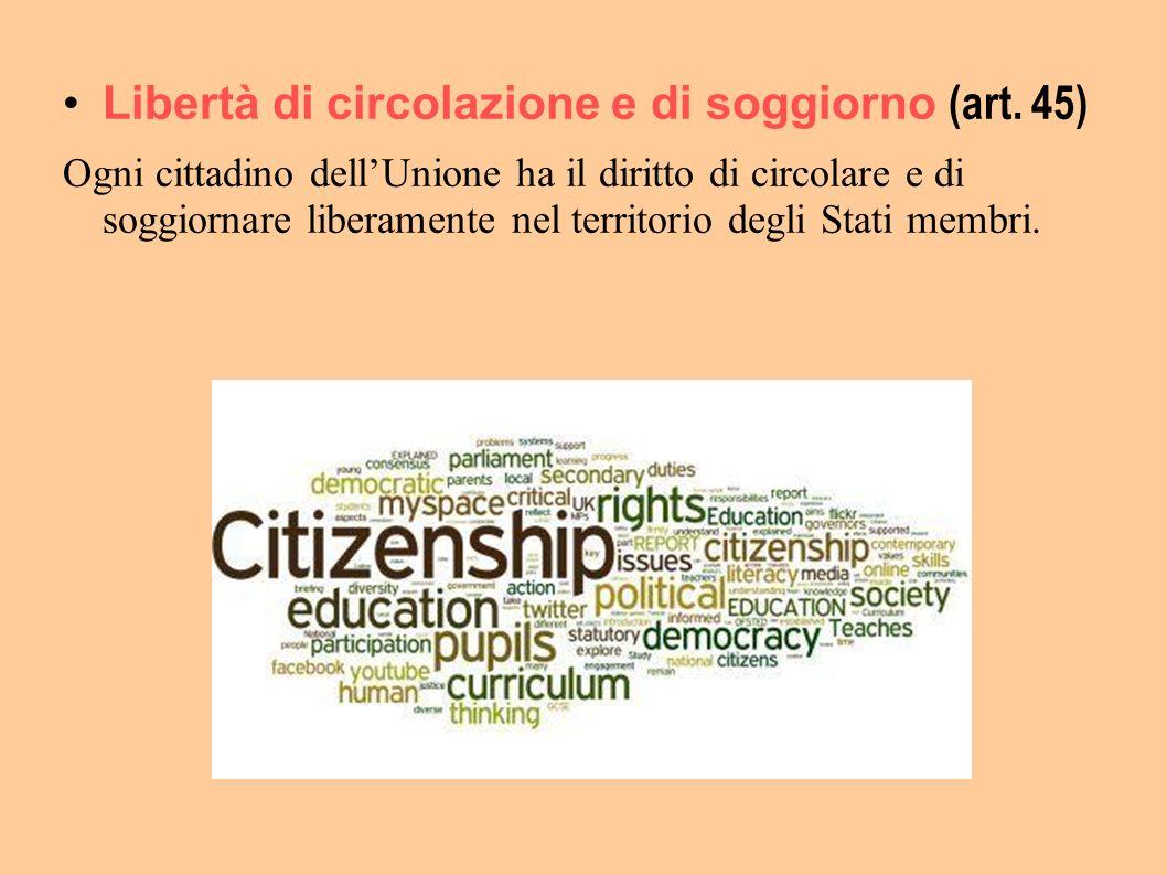 Libertà di circolazione e di soggiorno (art. 45) Ogni cittadino dell'Unione ha il diritto di circolare e di soggiornare liberamente nel territorio deg